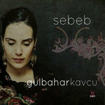 Gülbahar Kavcu - Sebeb (2013)